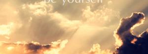 Να είσαι πάντα ο εαυτός σου. Ποτέ μην προσπαθήσεις να κρύψεις αυτό που είσαι